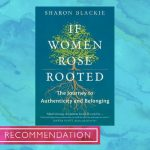 If Women Rose Rooted : A Journey to Authenticity and Belonging by Sharon Blackie