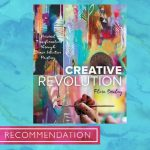 Creative Revolution : Personal Transformation through Brave Intuitive Painting by Flora Bowley